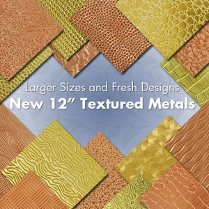 "New 12"" Textured Metals"