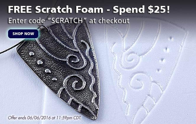 Spend $25.00 and get FREE Scratch Foam